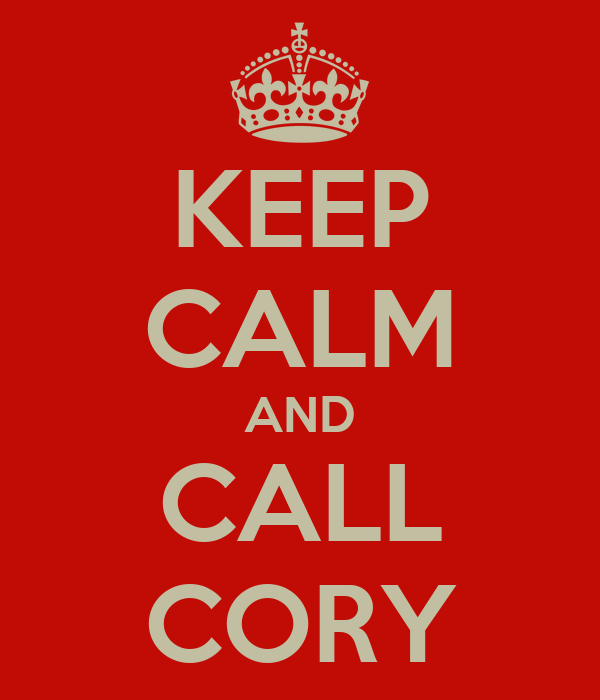 KEEP CALM AND CALL CORY