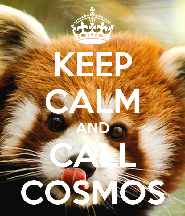 KEEP CALM AND CALL COSMOS