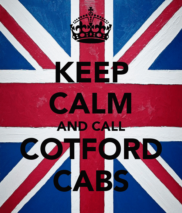 KEEP CALM AND CALL COTFORD CABS