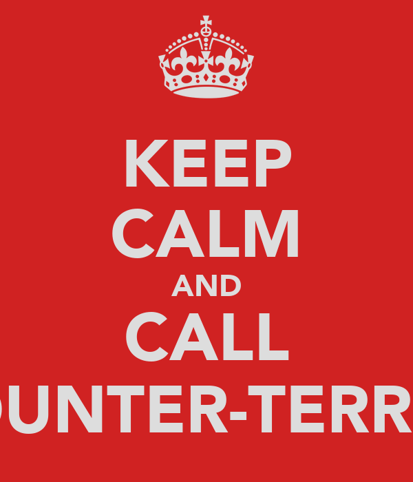 KEEP CALM AND CALL COUNTER-TERROR