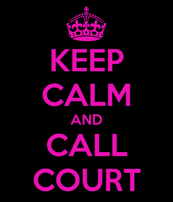 KEEP CALM AND CALL COURT