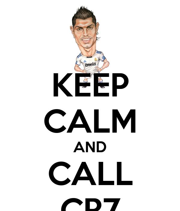 KEEP CALM AND CALL CR7