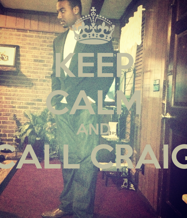 KEEP CALM AND CALL CRAIG