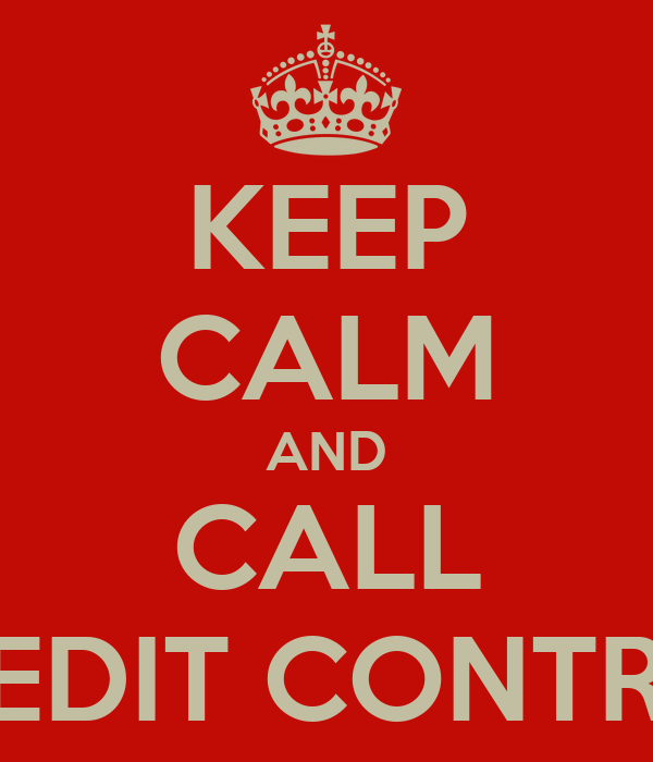 KEEP CALM AND CALL CREDIT CONTROL
