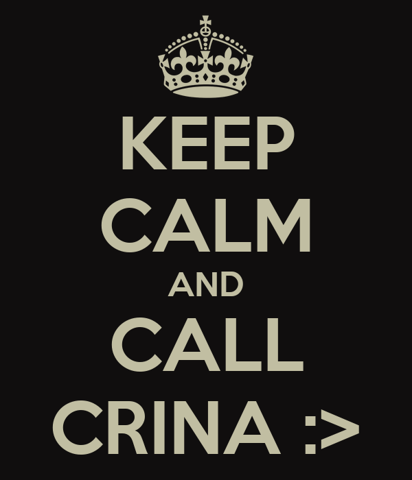 KEEP CALM AND CALL CRINA :>