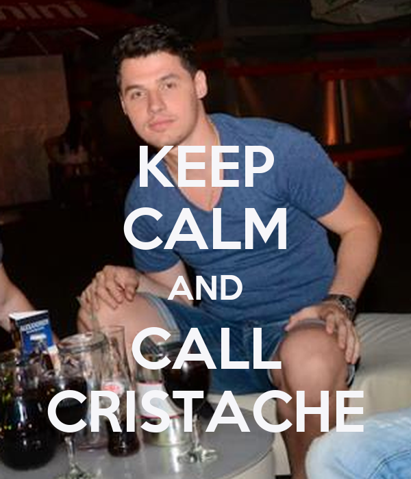 KEEP CALM AND CALL CRISTACHE