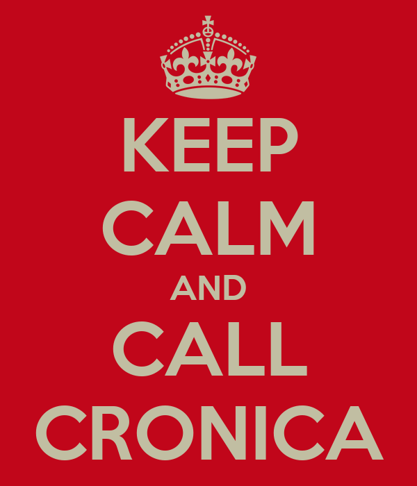 KEEP CALM AND CALL CRONICA