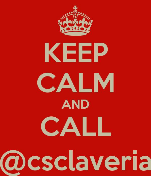 KEEP CALM AND CALL @csclaveria