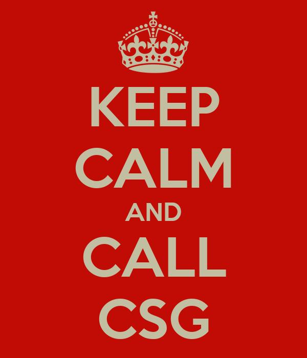 KEEP CALM AND CALL CSG