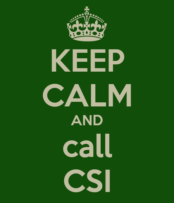 KEEP CALM AND call CSI