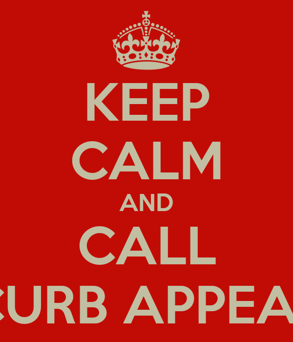 KEEP CALM AND CALL CURB APPEAL
