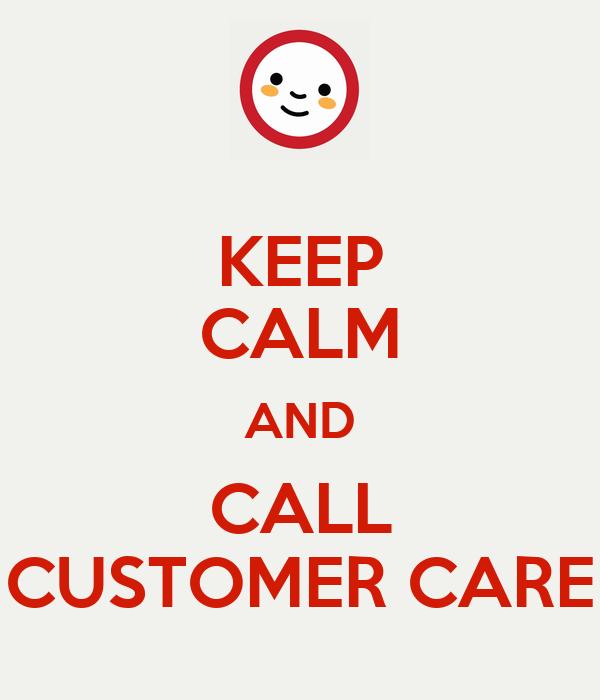 KEEP CALM AND CALL CUSTOMER CARE