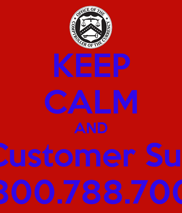 KEEP CALM AND Call Customer Support 1.800.788.7002