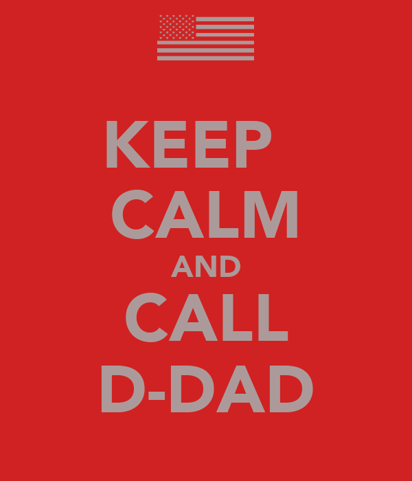 KEEP   CALM AND CALL D-DAD