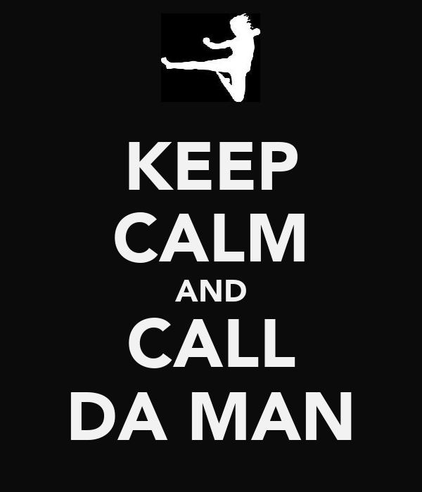 KEEP CALM AND CALL DA MAN