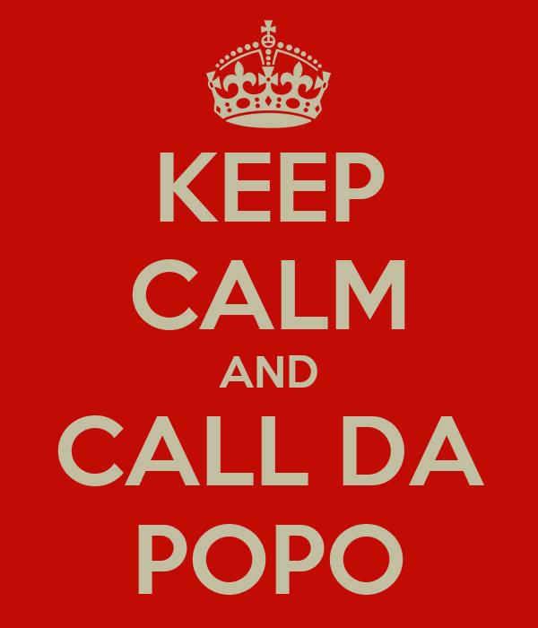 KEEP CALM AND CALL DA POPO
