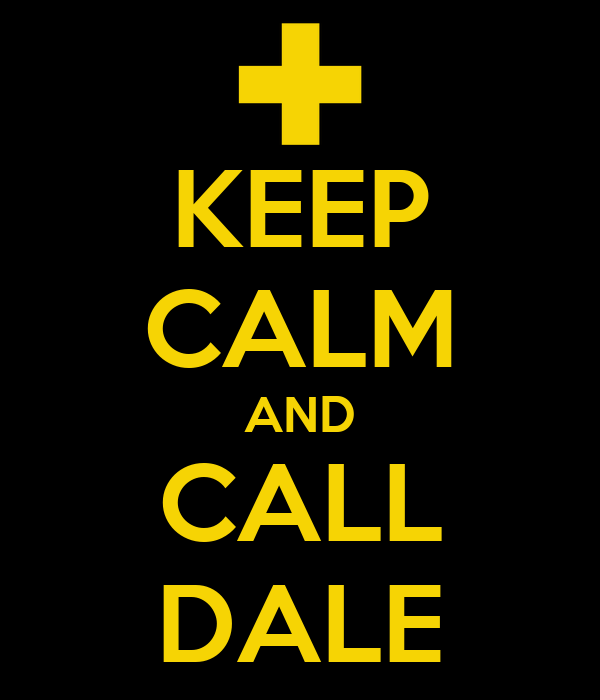 KEEP CALM AND CALL DALE