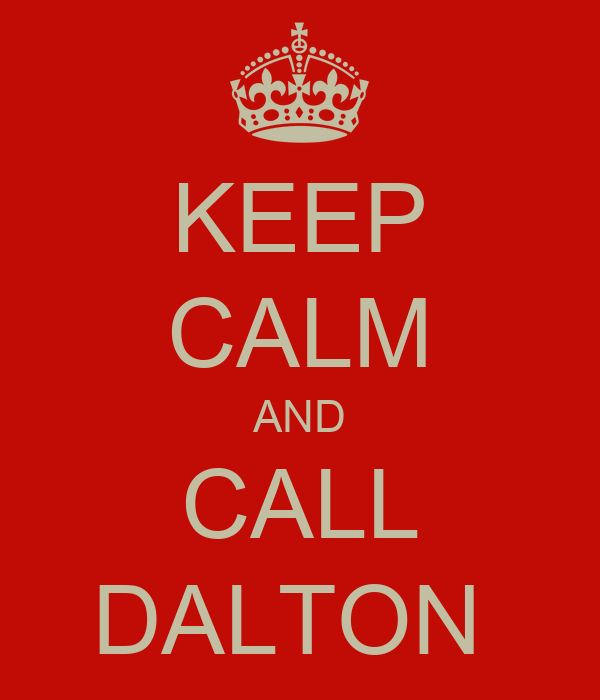 KEEP CALM AND CALL DALTON