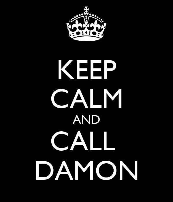KEEP CALM AND CALL  DAMON