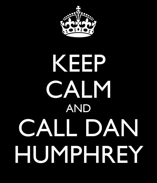 KEEP CALM AND CALL DAN HUMPHREY