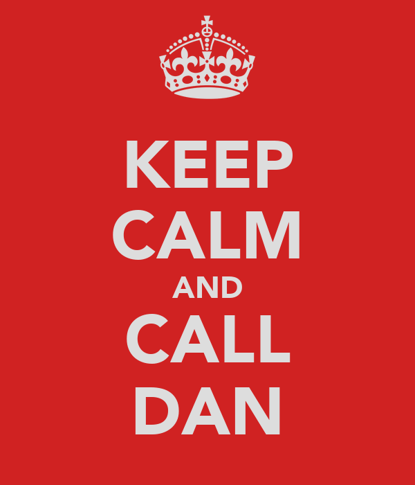 KEEP CALM AND CALL DAN
