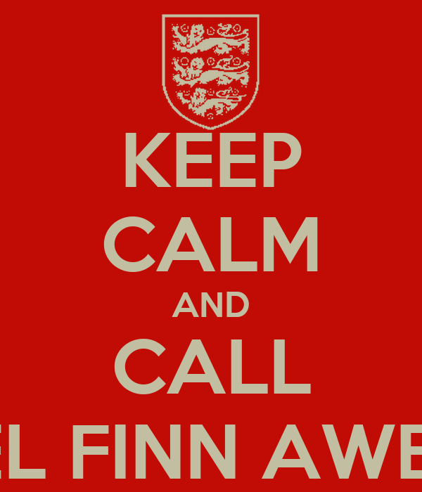KEEP CALM AND CALL DANIEL FINN AWESOME