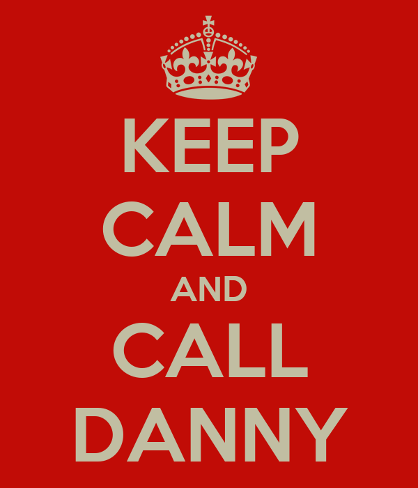 KEEP CALM AND CALL DANNY
