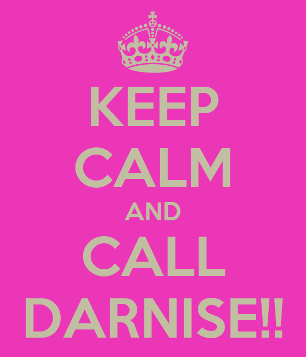 KEEP CALM AND CALL DARNISE!!