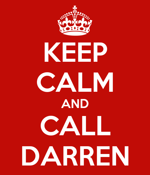 KEEP CALM AND CALL DARREN