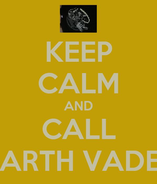 KEEP CALM AND CALL DARTH VADER