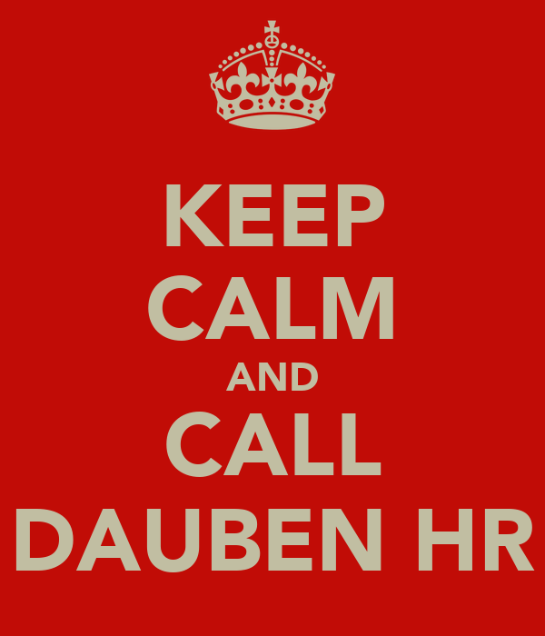 KEEP CALM AND CALL DAUBEN HR