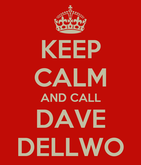 KEEP CALM AND CALL DAVE DELLWO