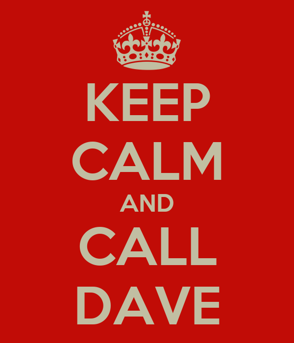 KEEP CALM AND CALL DAVE