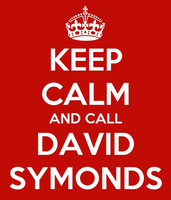 KEEP CALM AND CALL DAVID SYMONDS