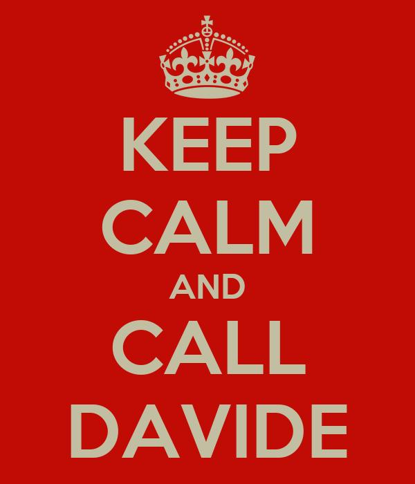 KEEP CALM AND CALL DAVIDE