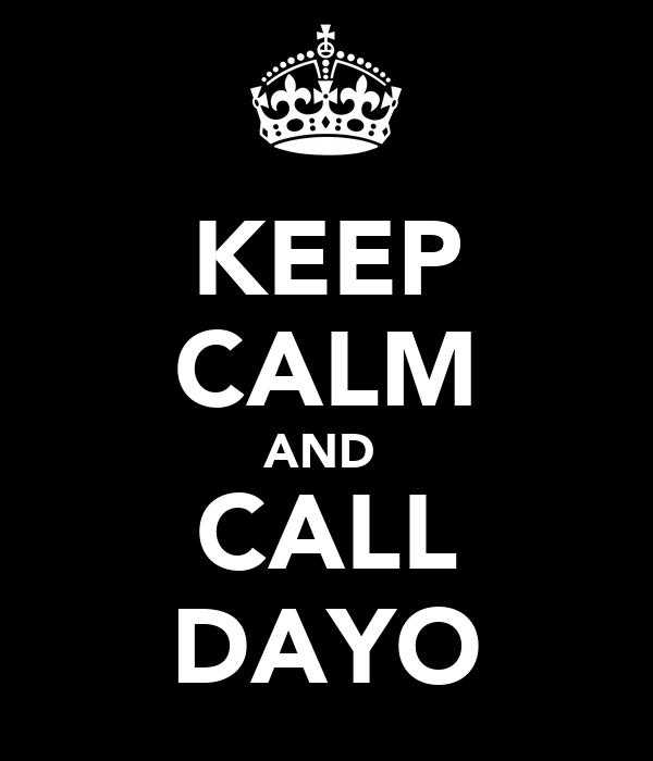 KEEP CALM AND  CALL DAYO
