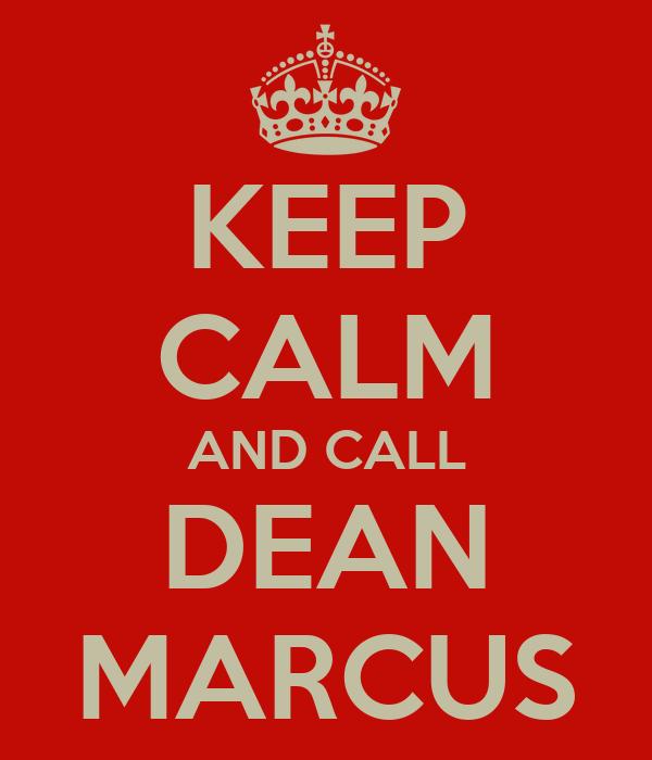 KEEP CALM AND CALL DEAN MARCUS