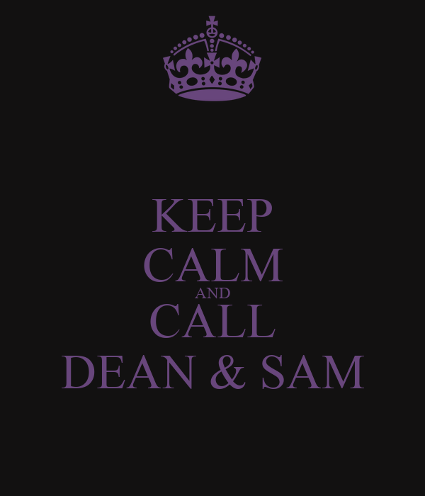 KEEP CALM AND CALL DEAN & SAM