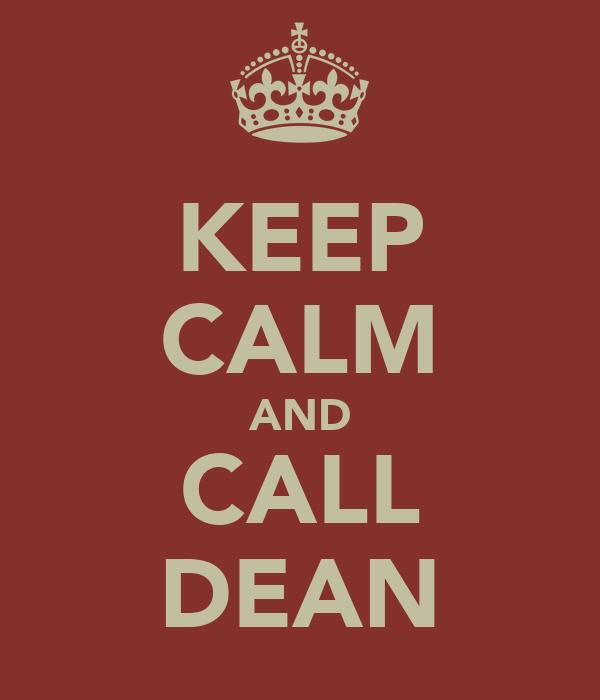 KEEP CALM AND CALL DEAN