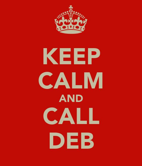 KEEP CALM AND CALL DEB