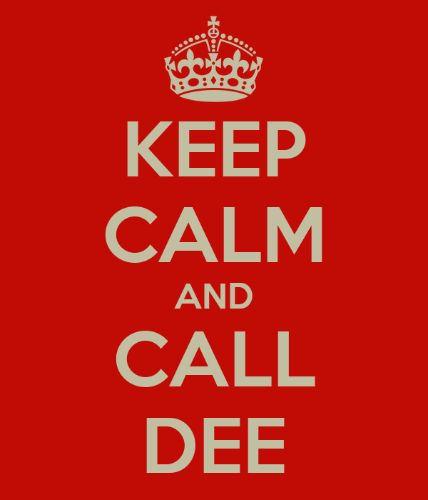 KEEP CALM AND CALL DEE
