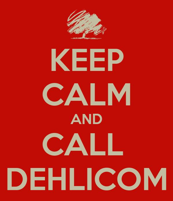 KEEP CALM AND CALL  DEHLICOM