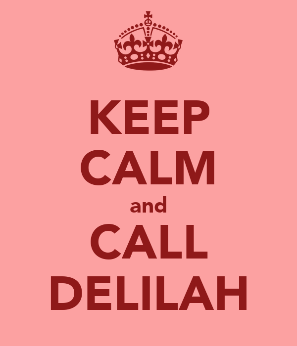 KEEP CALM and CALL DELILAH