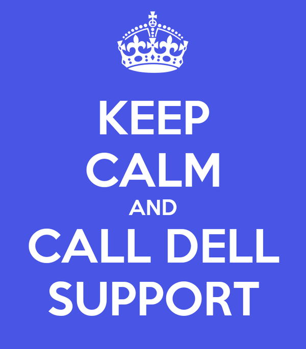 KEEP CALM AND CALL DELL SUPPORT