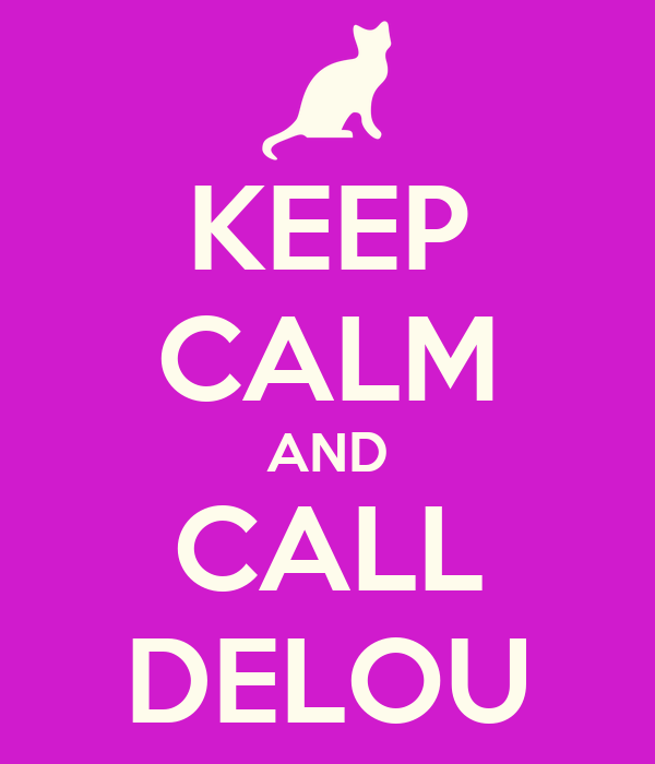 KEEP CALM AND CALL DELOU