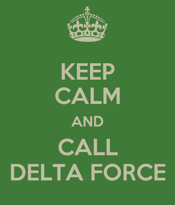 KEEP CALM AND CALL DELTA FORCE