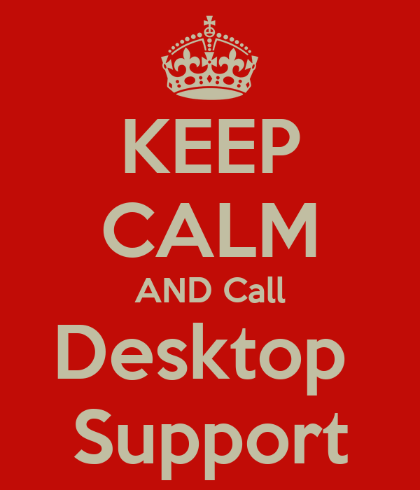 KEEP CALM AND Call Desktop  Support