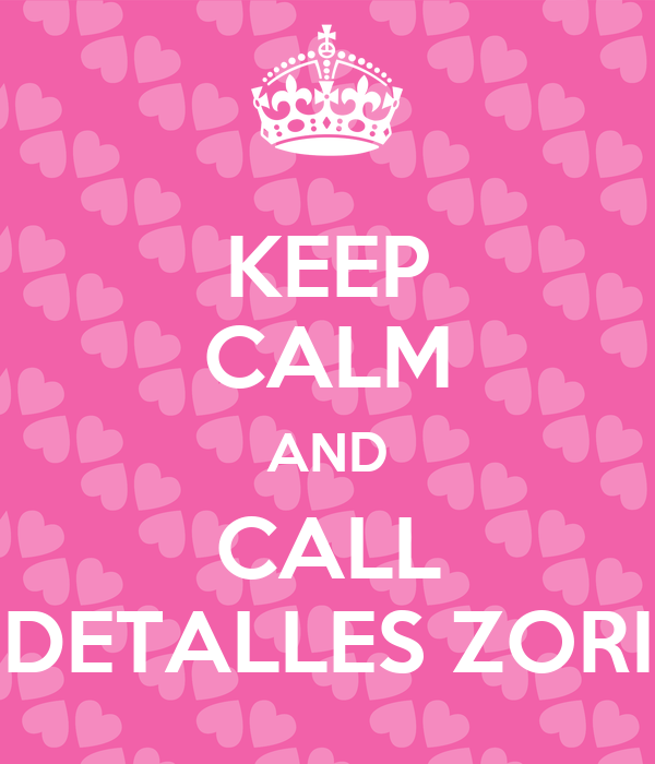 KEEP CALM AND CALL DETALLES ZORI