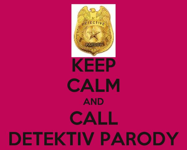 KEEP CALM AND CALL DETEKTIV PARODY