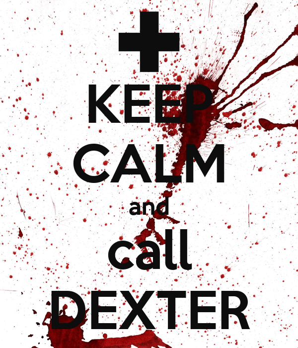KEEP CALM and call DEXTER